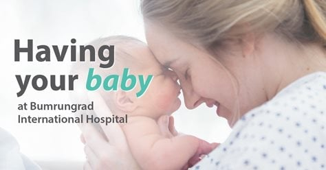 Having your baby at Bumrungrad International Hospital