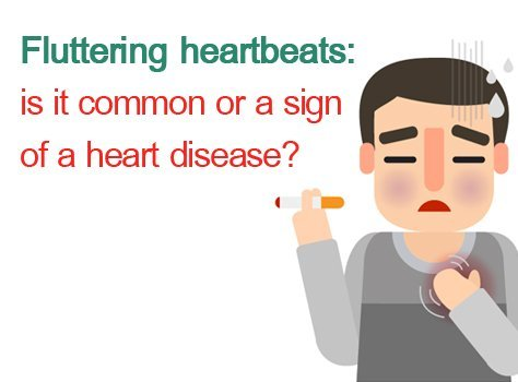 Fluttering Heartbeats: Is It Common or a Sign of a Heart Disease?