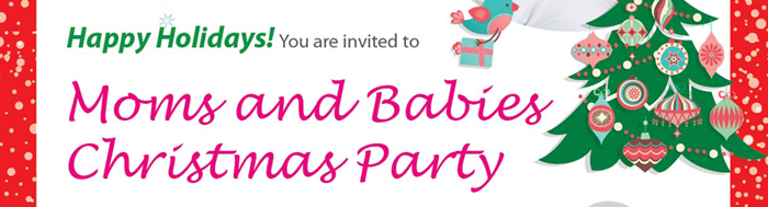 Happy Holiday! You are invited to Moms and Babies Christmas Party